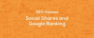 SEO Hoaxes - Social Shares and Google Ranking